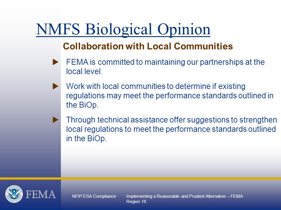 NFIP ESA ComplianceImplementing a Reasonable and Prudent Alternative – FEMA Region 10 NMFS Biological Opinion Collaboration with Local Communities  FEMA is committed to maintaining our partnerships at the local level.
