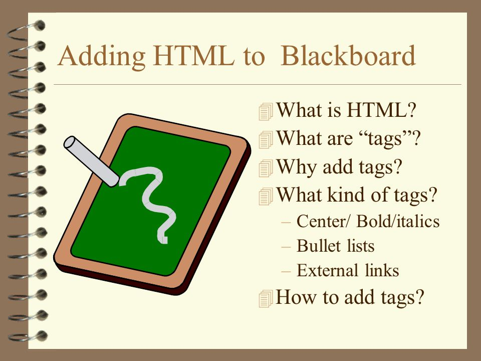 Adding HTML to Blackboard 4 What is HTML. 4 What are tags .