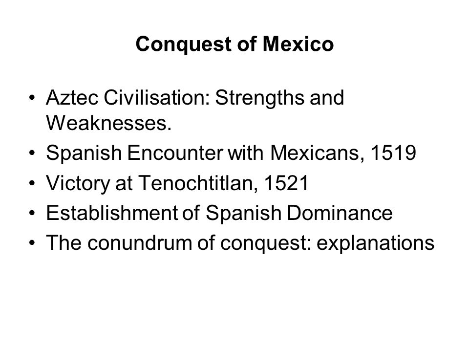 Conquest of Mexico Aztec Civilisation: Strengths and Weaknesses.