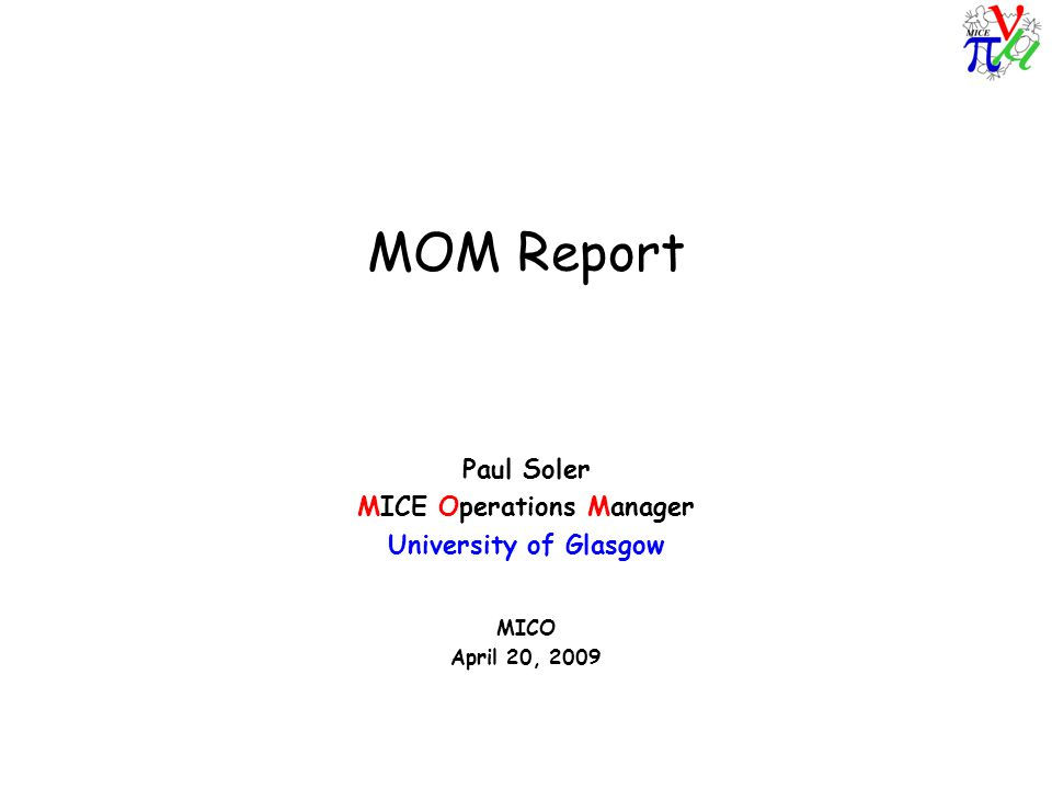 MOM Report Paul Soler MICE Operations Manager University of Glasgow MICO April 20, 2009