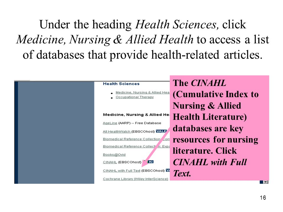 16 Under the heading Health Sciences, click Medicine, Nursing & Allied Health to access a list of databases that provide health-related articles.