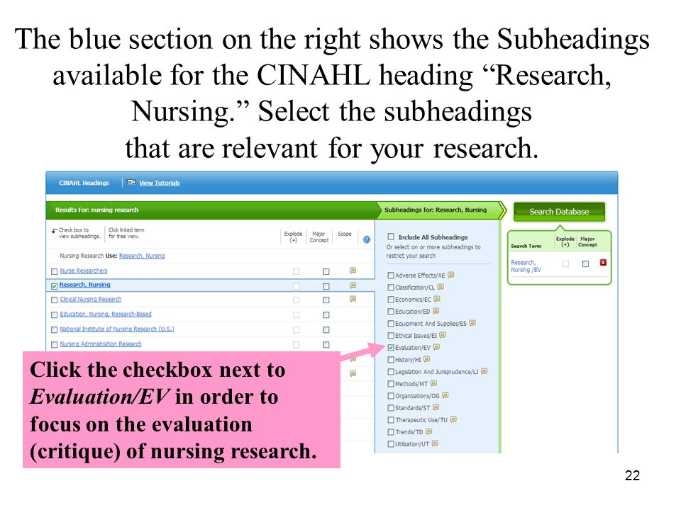 22 The blue section on the right shows the Subheadings available for the CINAHL heading Research, Nursing. Select the subheadings that are relevant for your research.