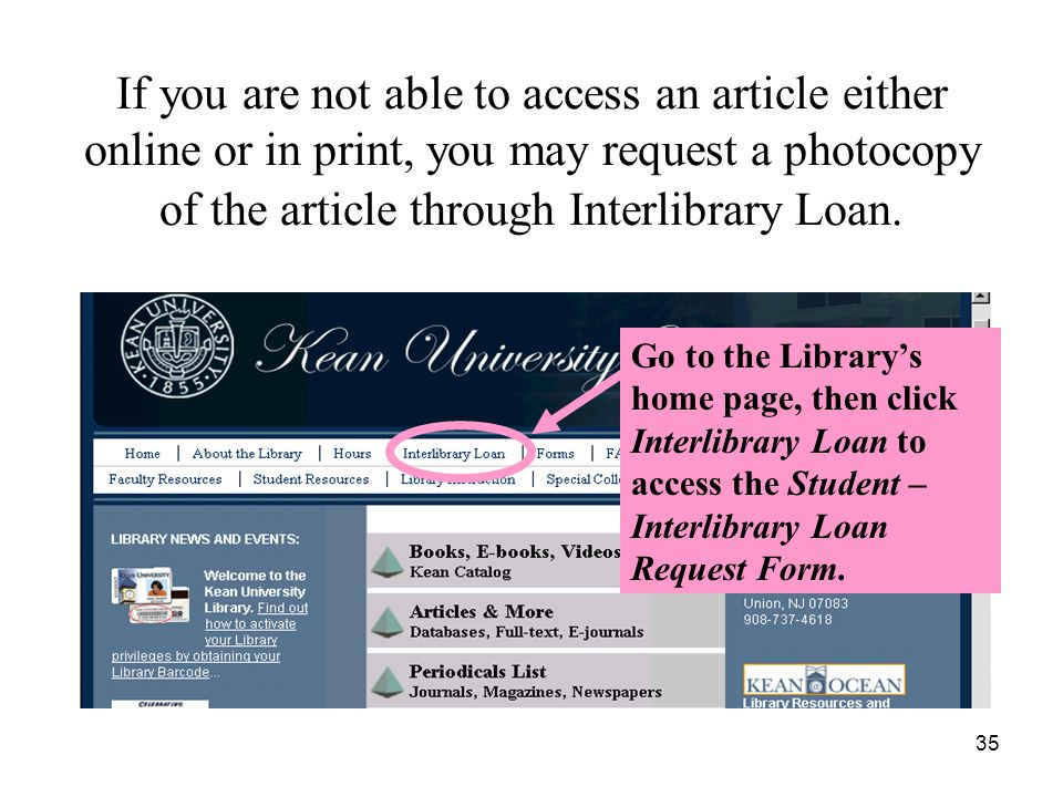 35 If you are not able to access an article either online or in print, you may request a photocopy of the article through Interlibrary Loan.