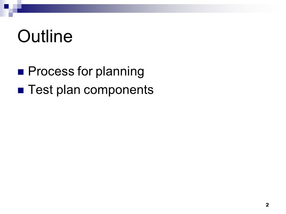 2 Outline Process for planning Test plan components