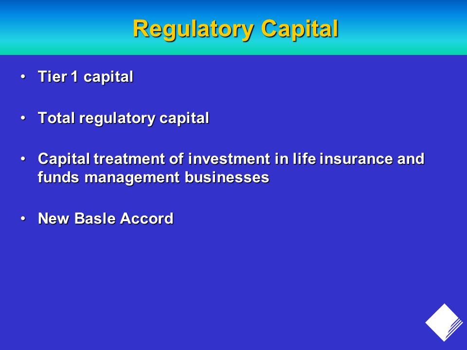 Regulatory Capital Tier 1 capitalTier 1 capital Total regulatory capitalTotal regulatory capital Capital treatment of investment in life insurance and funds management businessesCapital treatment of investment in life insurance and funds management businesses New Basle AccordNew Basle Accord