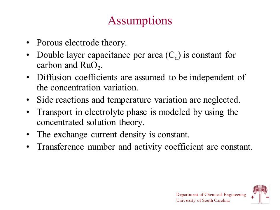 Department of Chemical Engineering University of South Carolina Assumptions Porous electrode theory.