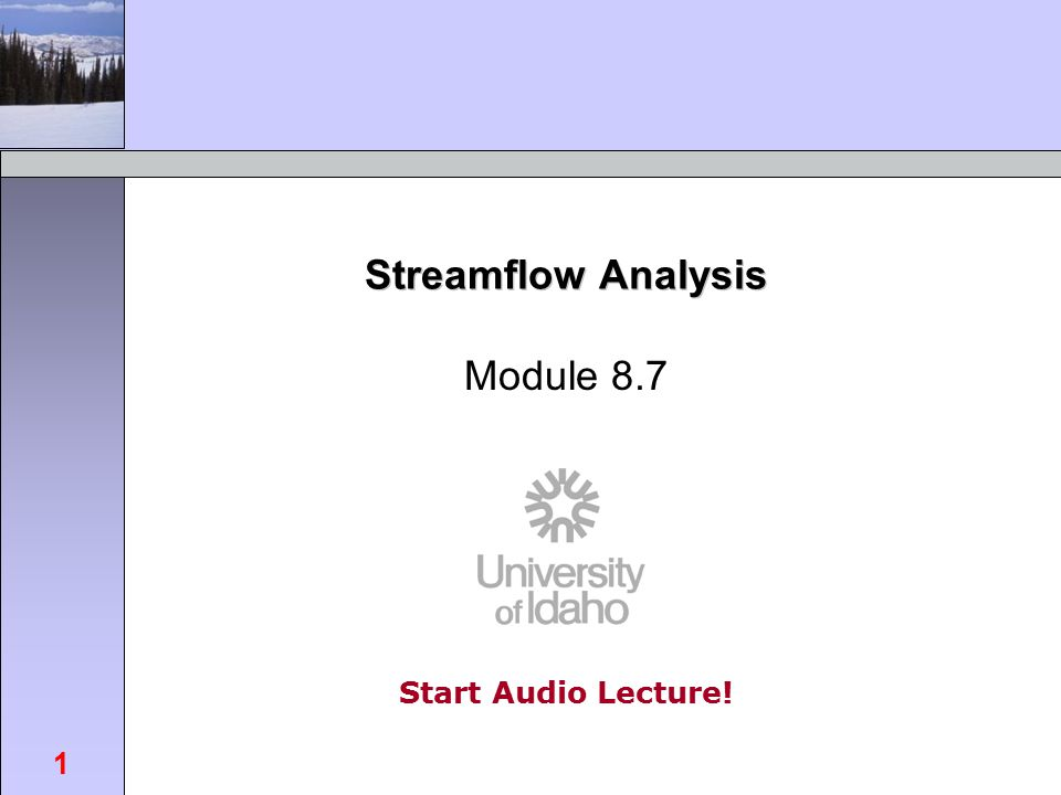 Start Audio Lecture! FOR462: Watershed Science & Management 1 Streamflow Analysis Module 8.7