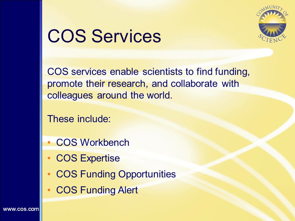 COS Services COS services enable scientists to find funding, promote their research, and collaborate with colleagues around the world.