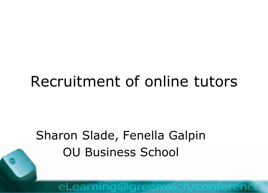 Recruitment of online tutors Sharon Slade, Fenella Galpin OU Business School