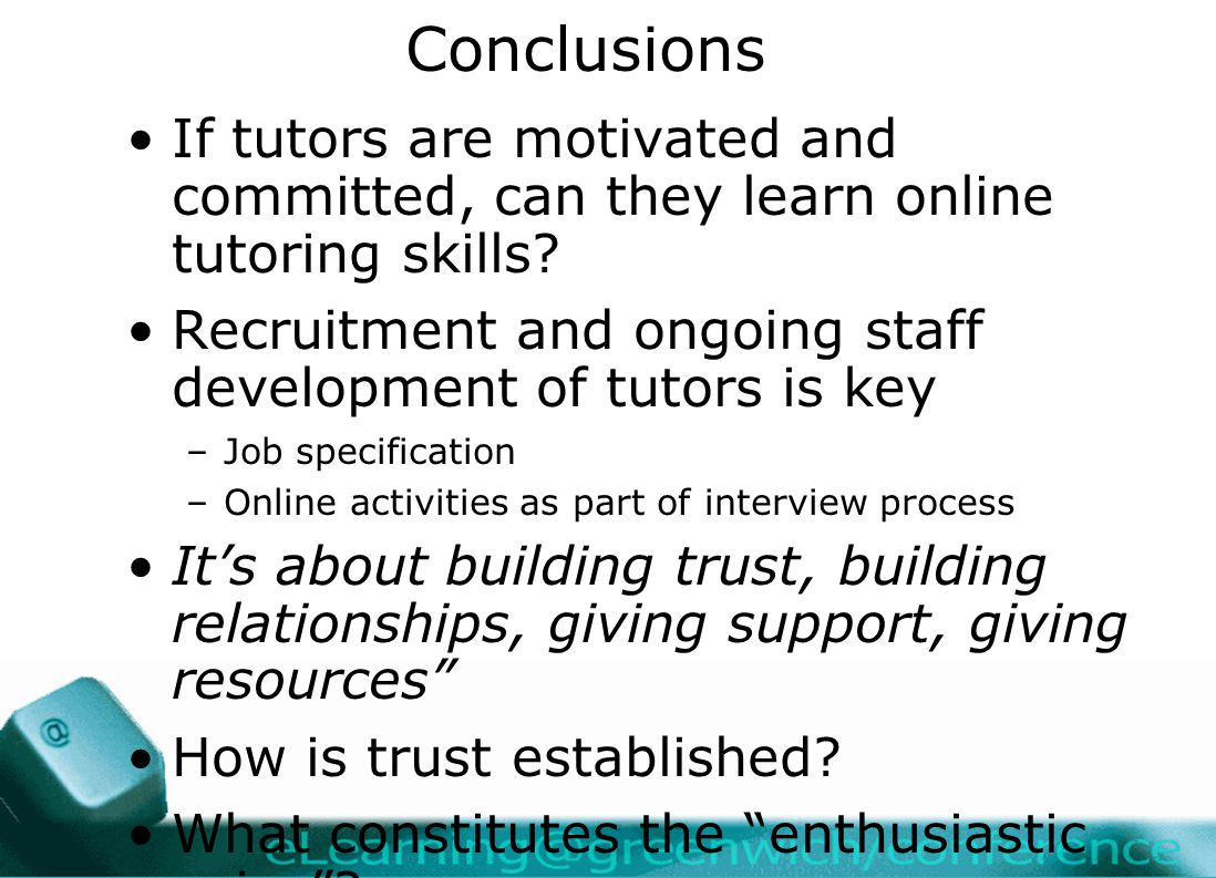 Conclusions If tutors are motivated and committed, can they learn online tutoring skills.