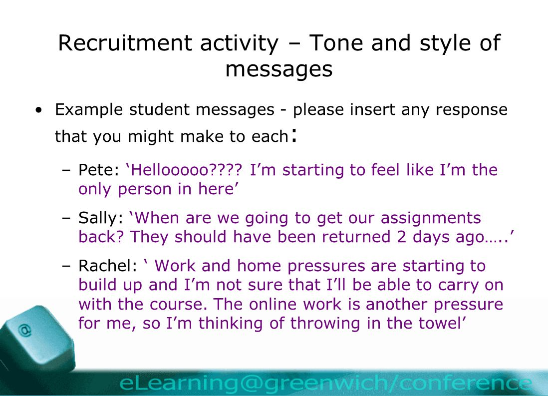 Recruitment activity – Tone and style of messages Example student messages - please insert any response that you might make to each : –Pete: 'Hellooooo .