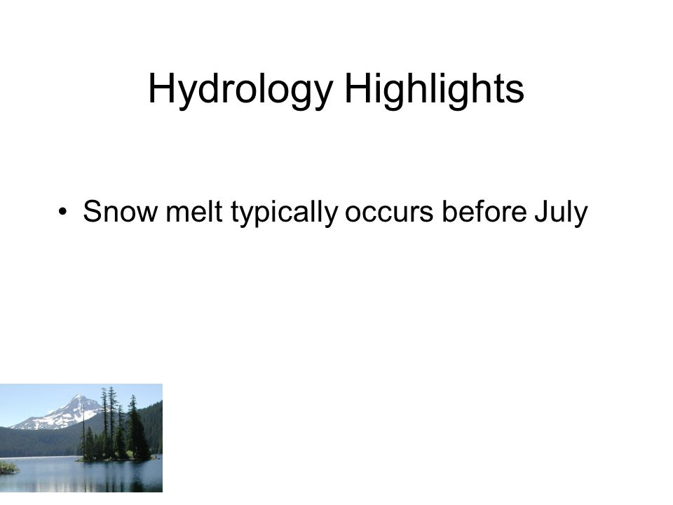 Hydrology Highlights Snow melt typically occurs before July