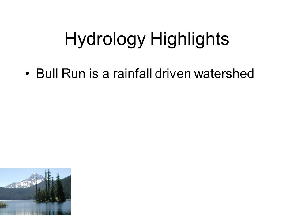 Hydrology Highlights Bull Run is a rainfall driven watershed