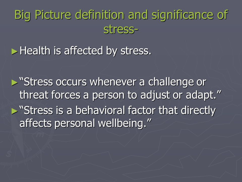 Big Picture definition and significance of stress- ► Health is affected by stress.