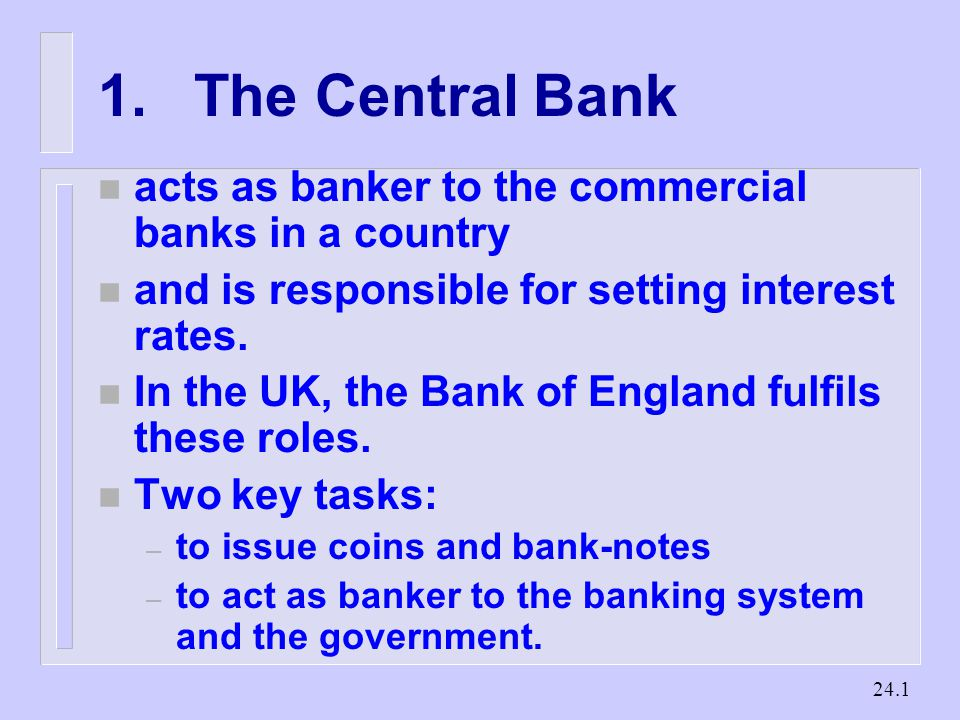 The Central Bank n acts as banker to the commercial banks in a country n and is responsible for setting interest rates.