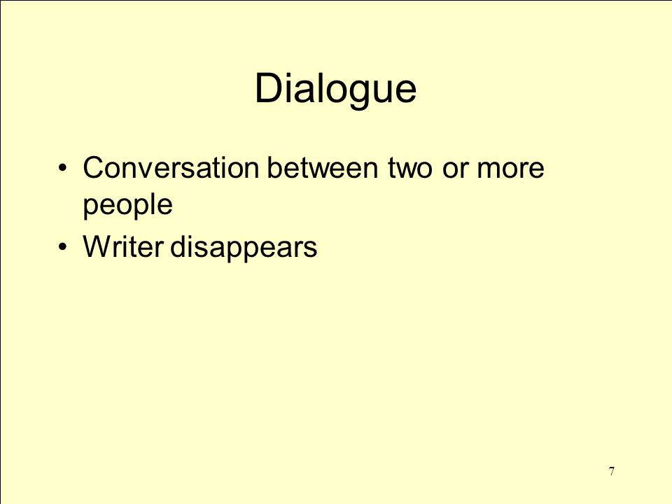 7 Dialogue Conversation between two or more people Writer disappears
