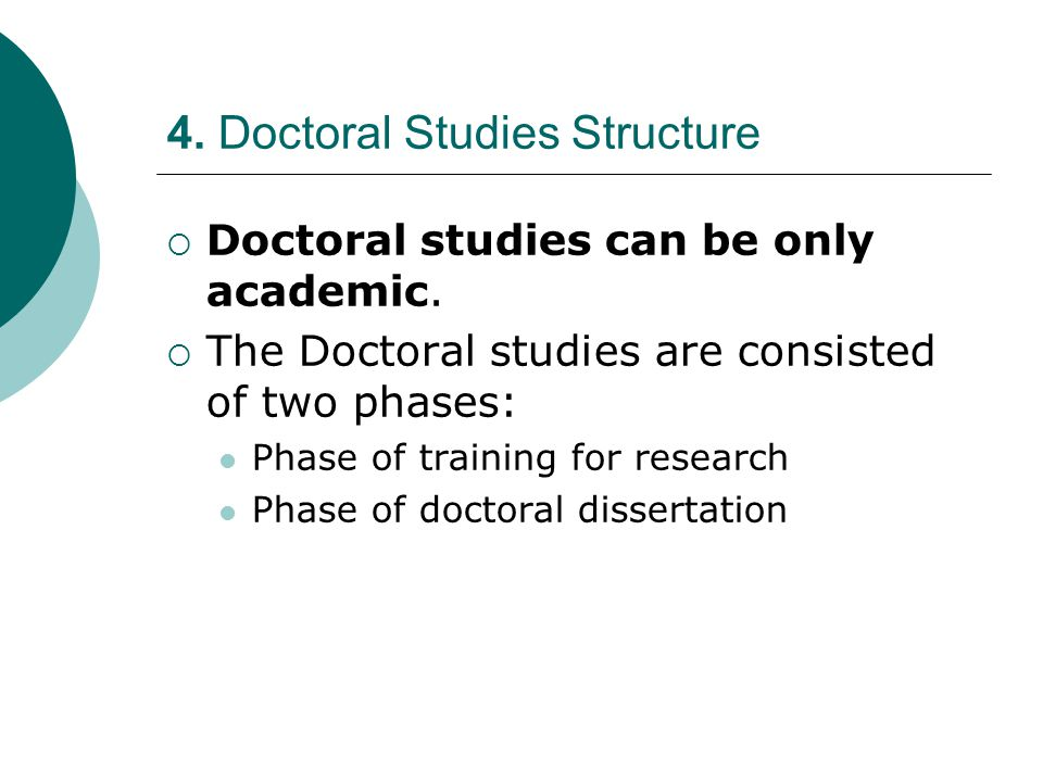 4. Doctoral Studies Structure  Doctoral studies can be only academic.