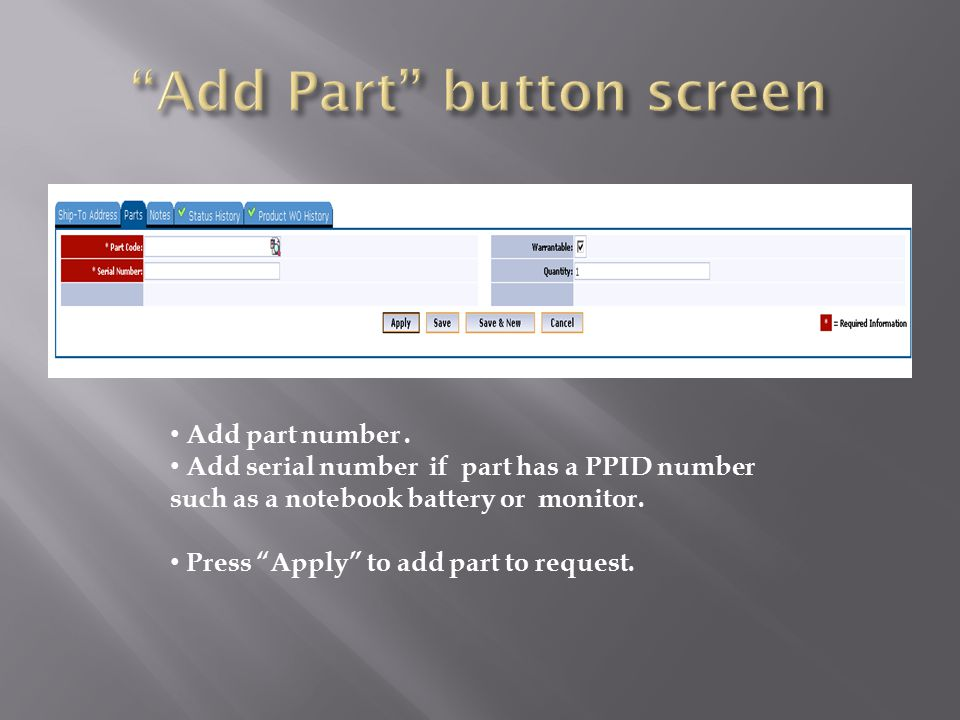 Add part number. Add serial number if part has a PPID number such as a notebook battery or monitor.