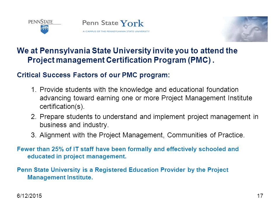 We at Pennsylvania State University invite you to attend the Project management Certification Program (PMC).