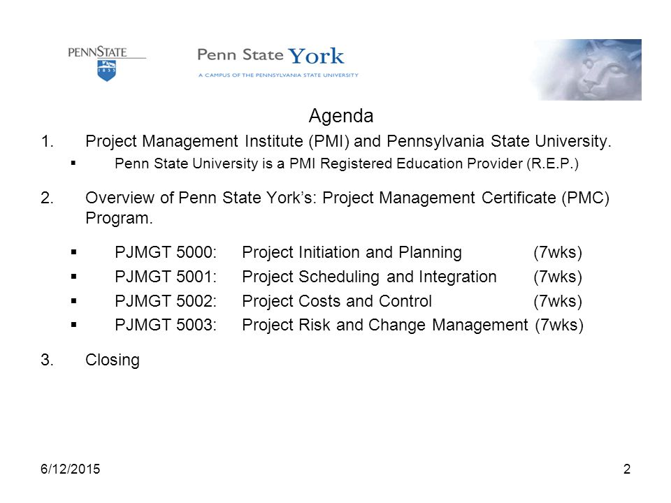 6/12/20152 Agenda 1.Project Management Institute (PMI) and Pennsylvania State University.