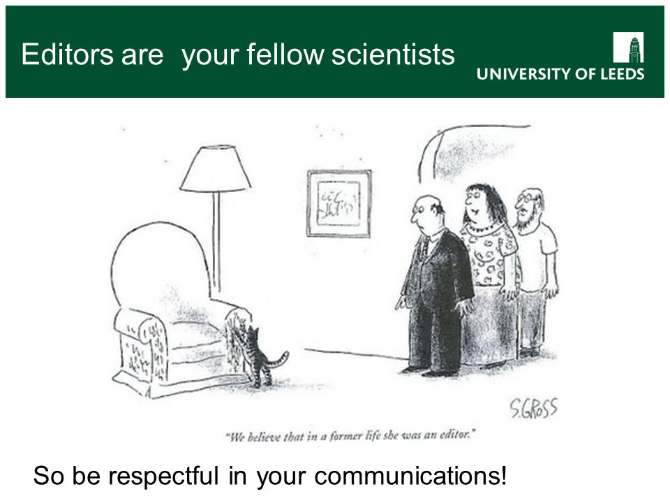 Editors are your fellow scientists So be respectful in your communications!
