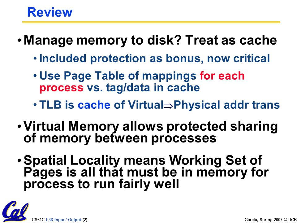 CS61C L36 Input / Output (2) Garcia, Spring 2007 © UCB Review Manage memory to disk.