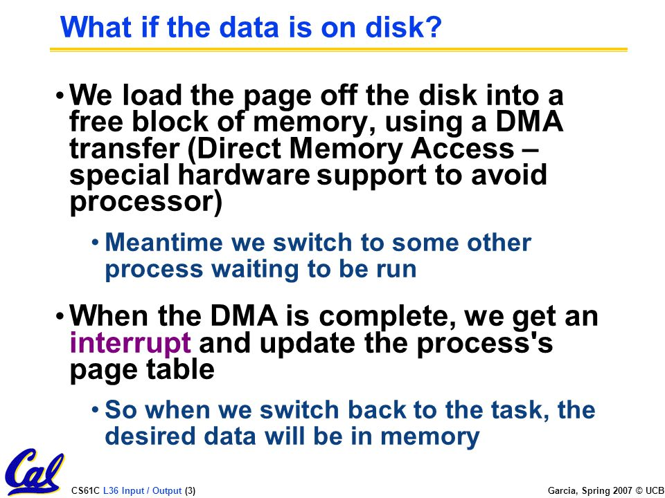 CS61C L36 Input / Output (3) Garcia, Spring 2007 © UCB What if the data is on disk.
