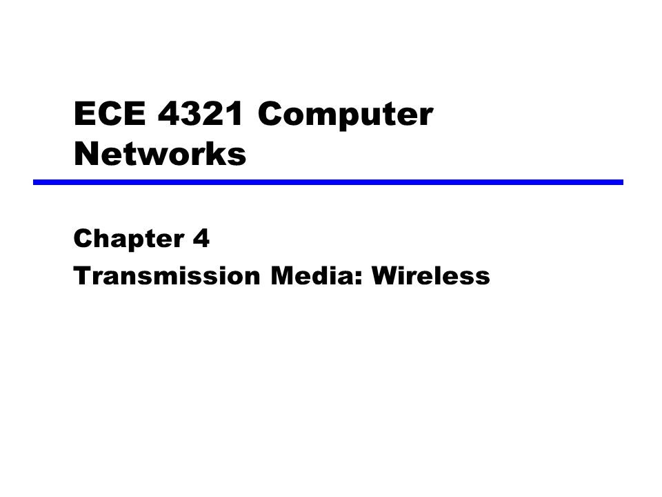 ECE 4321 Computer Networks Chapter 4 Transmission Media: Wireless