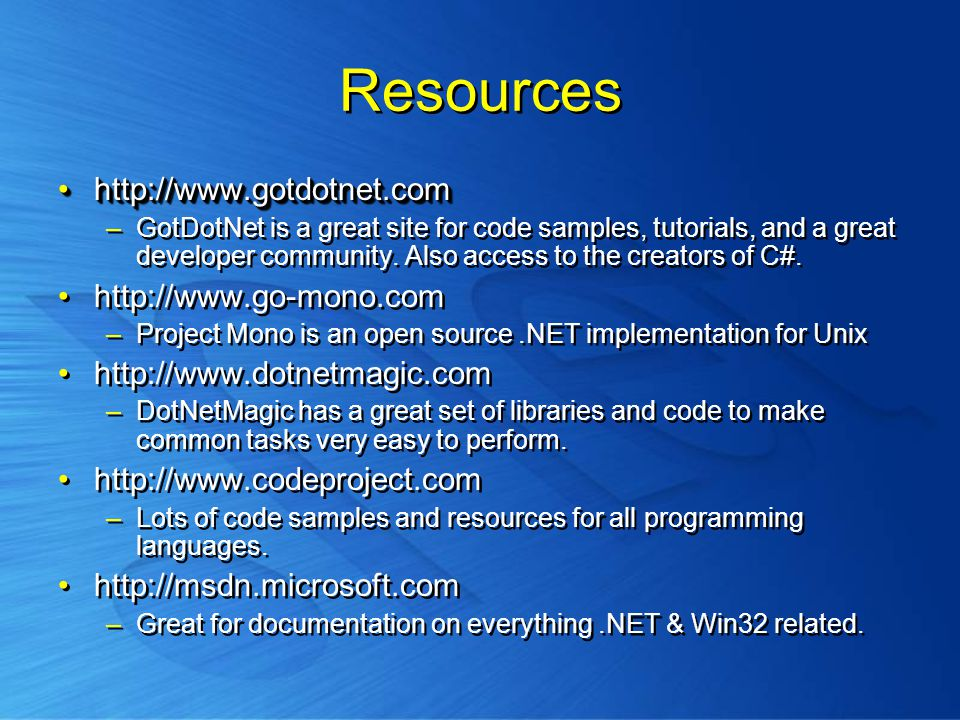 Resources   –GotDotNet is a great site for code samples, tutorials, and a great developer community.