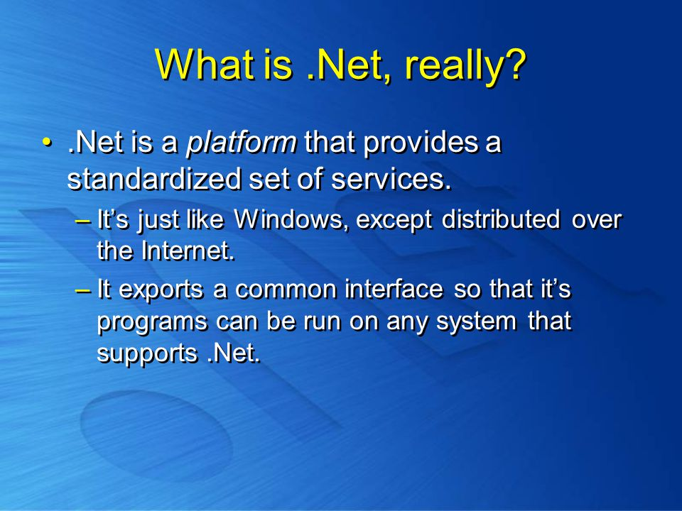What is.Net, really .Net is a platform that provides a standardized set of services.