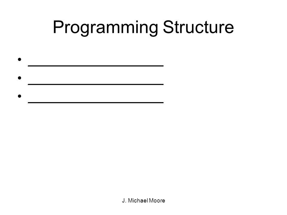 J. Michael Moore Programming Structure ___________________