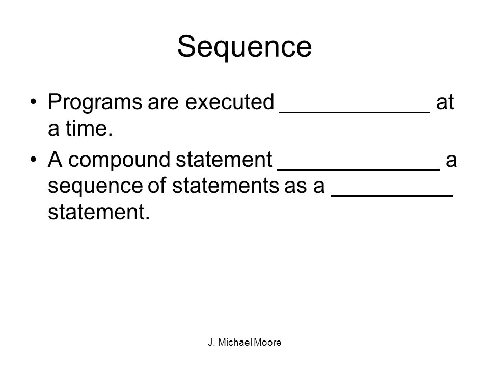 J. Michael Moore Sequence Programs are executed at a time.