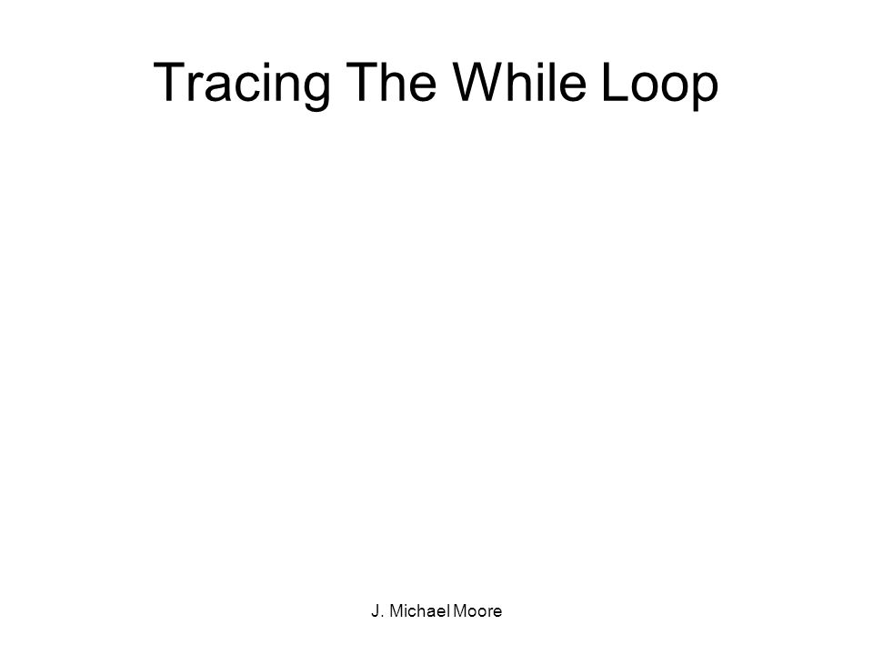 J. Michael Moore Tracing The While Loop