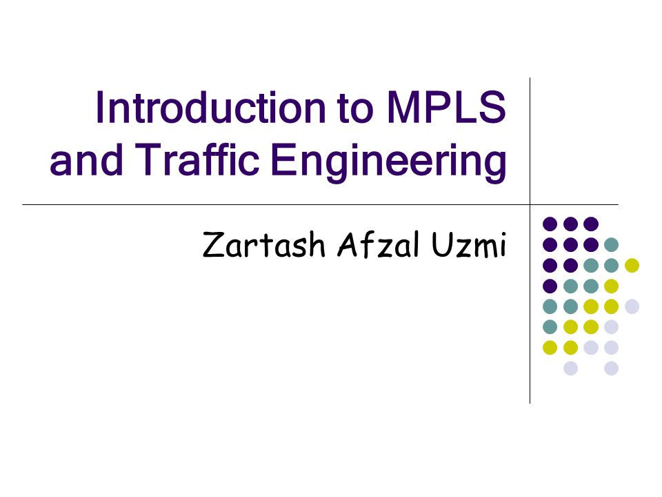 Introduction to MPLS and Traffic Engineering Zartash Afzal Uzmi