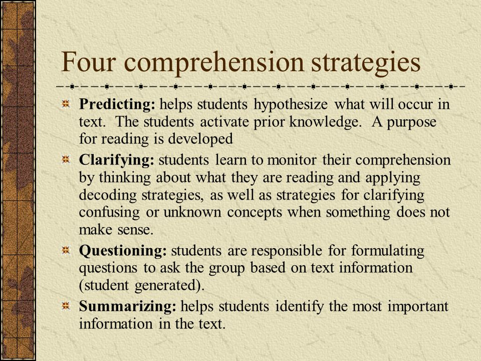 Four comprehension strategies Predicting: helps students hypothesize what will occur in text.