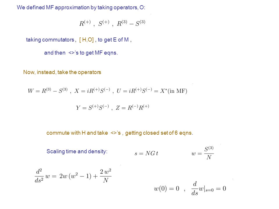 We defined MF approximation by taking operators, O: taking commutators, [ H,O], to get E of M, and then <>'s to get MF eqns.