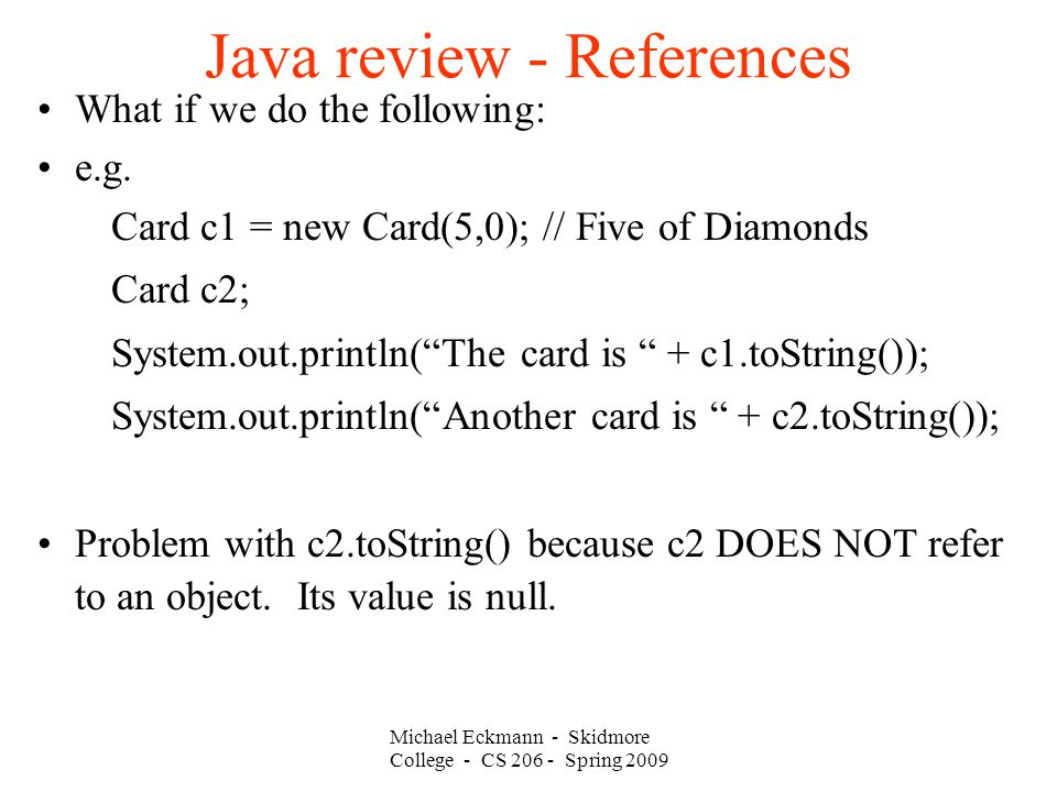 Michael Eckmann - Skidmore College - CS Spring 2009 Java review - References What if we do the following: e.g.
