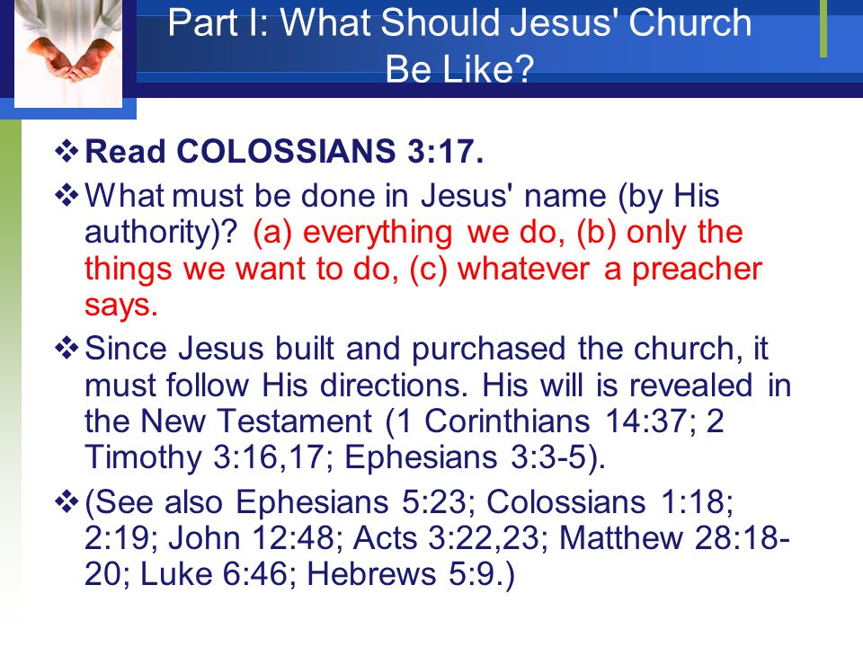 Part I: What Should Jesus Church Be Like.  Read COLOSSIANS 3:17.