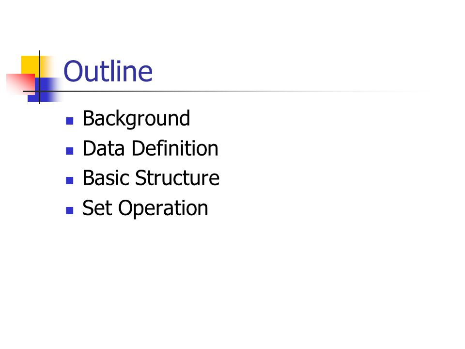 Outline Background Data Definition Basic Structure Set Operation