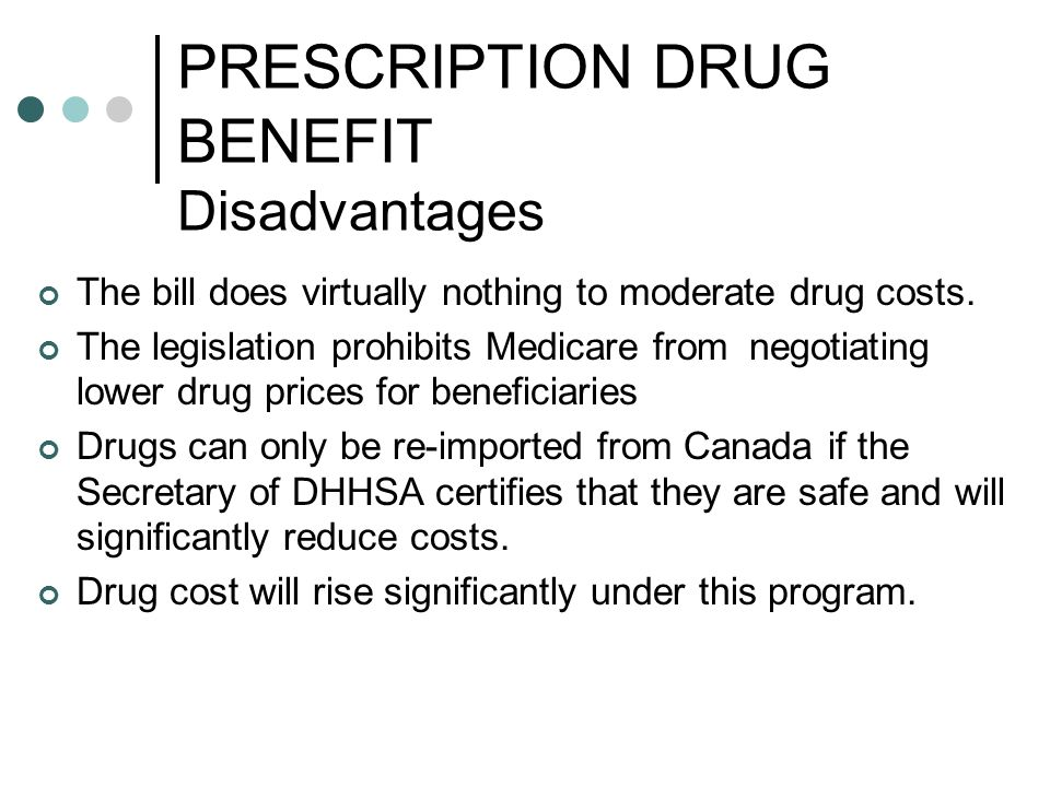 PRESCRIPTION DRUG BENEFIT Disadvantages The bill does virtually nothing to moderate drug costs.