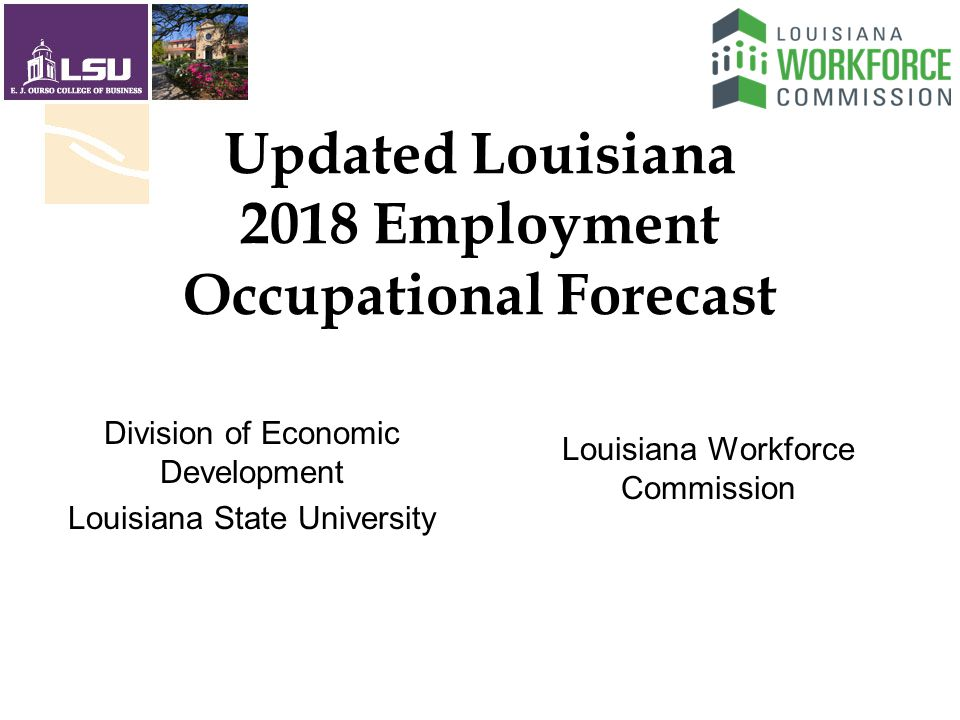 Updated Louisiana 2018 Employment Occupational Forecast Louisiana Workforce Commission Division of Economic Development Louisiana State University