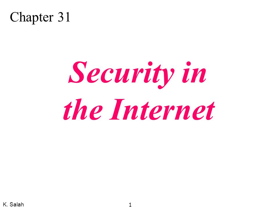 K. Salah 1 Chapter 31 Security in the Internet