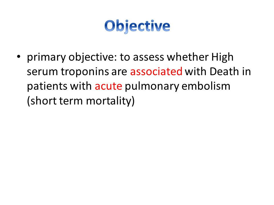 primary objective: to assess whether High serum troponins are associated with Death in patients with acute pulmonary embolism (short term mortality)
