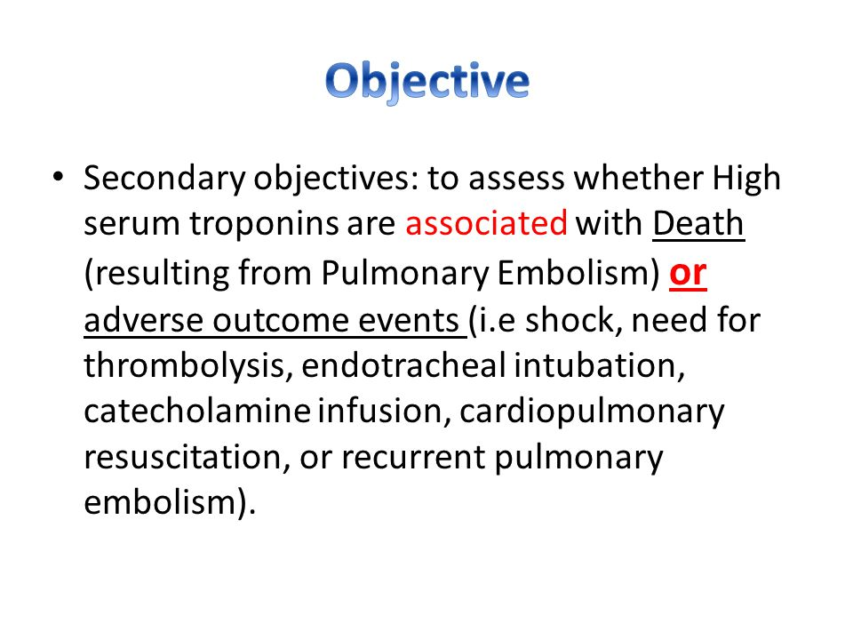 Secondary objectives: to assess whether High serum troponins are associated with Death (resulting from Pulmonary Embolism) or adverse outcome events (i.e shock, need for thrombolysis, endotracheal intubation, catecholamine infusion, cardiopulmonary resuscitation, or recurrent pulmonary embolism).