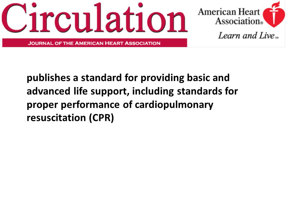 publishes a standard for providing basic and advanced life support, including standards for proper performance of cardiopulmonary resuscitation (CPR)
