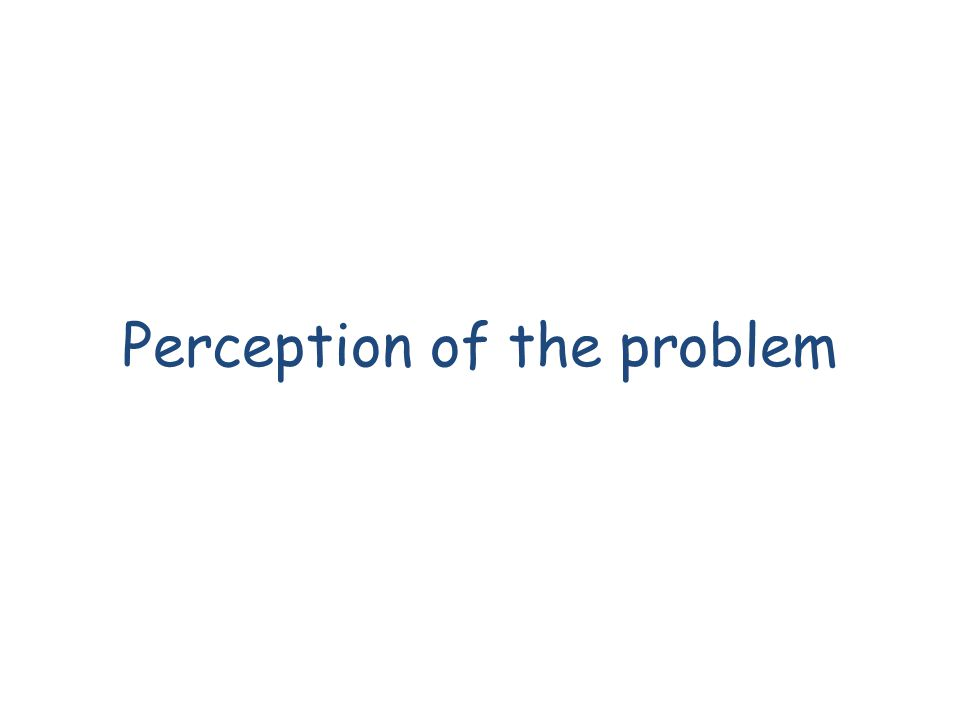 Perception of the problem