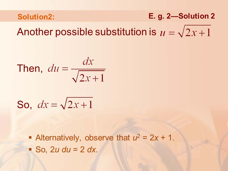 Another possible substitution is Then, So,  Alternatively, observe that u 2 = 2x + 1.