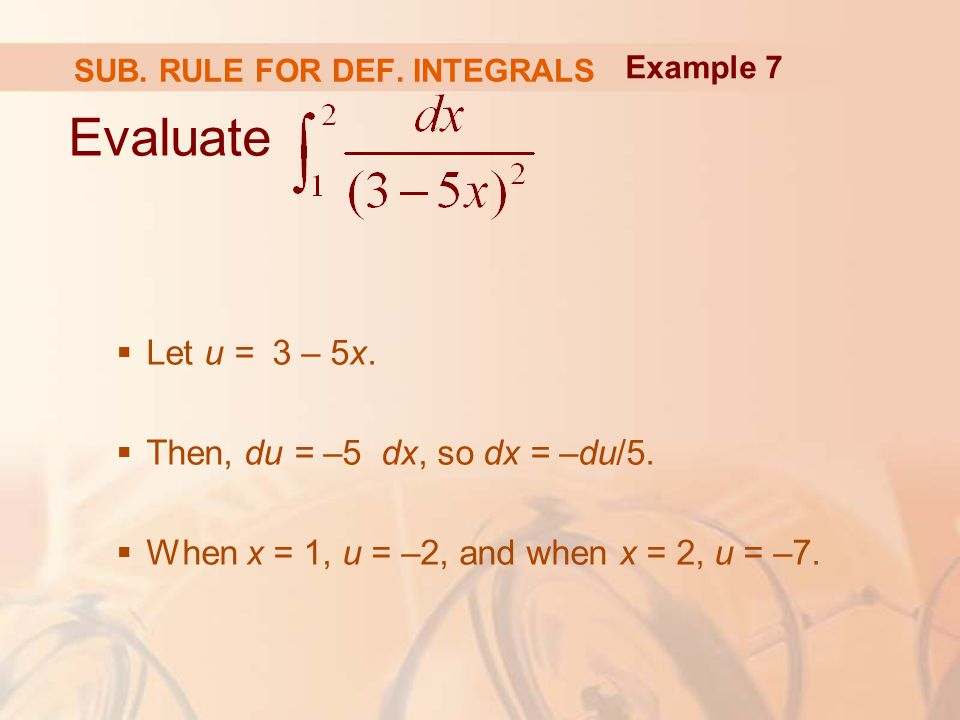 Evaluate  Let u = 3 – 5x.  Then, du = –5 dx, so dx = –du/5.
