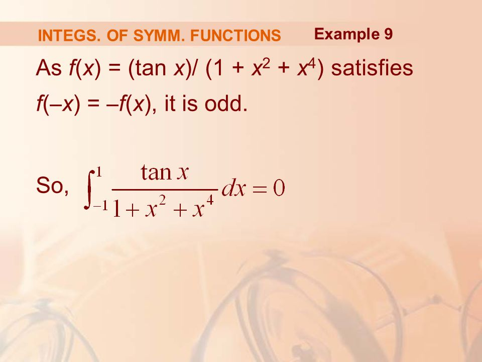 As f(x) = (tan x)/ (1 + x 2 + x 4 ) satisfies f( – x) = – f(x), it is odd.