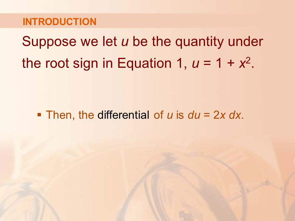 Suppose we let u be the quantity under the root sign in Equation 1, u = 1 + x 2.